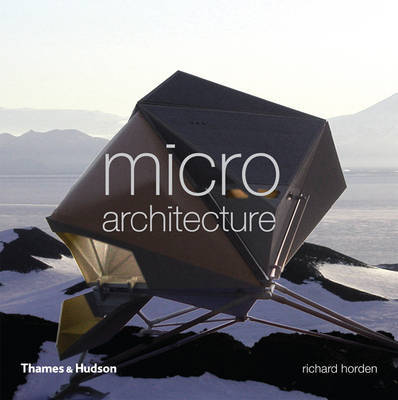 Micro Architecture: Lightweight, Mobile and Ecological Buildings by Richard Horden