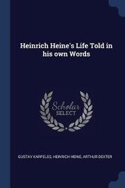 Heinrich Heine's Life Told in His Own Words by Gustav Karpeles