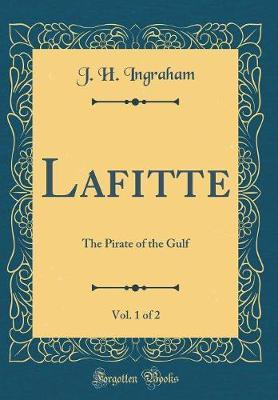 Lafitte, Vol. 1 of 2 by J.H. Ingraham image
