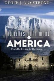 Moments That Made America by Geoff Armstrong