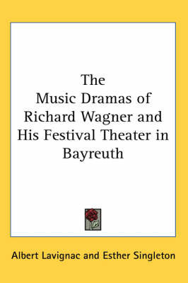 The Music Dramas of Richard Wagner and His Festival Theater in Bayreuth by Albert Lavignac image