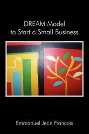 Dream Model to Start a Small Business: Simple Steps to Start a Small Business by Emmanuel Jean Francois image