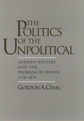 The Politics of the Unpolitical by Gordon A. Craig image