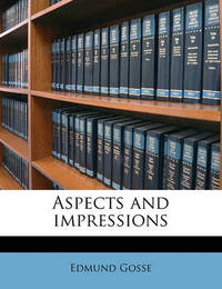 Aspects and Impressions by Edmund Gosse