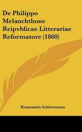 de Philippo Melanchthone Reipvblicae Litterariae Reformatore (1860) by Konstantin Schlottmann image