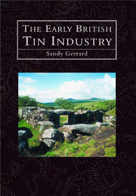 The Early British Tin Mines by Sandy Gerrard
