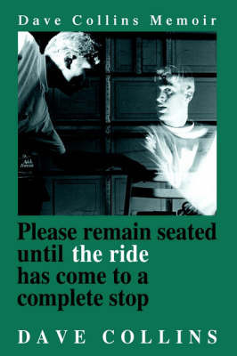 Please Remain Seated Until the Ride Has Come to a Complete Stop by Dave Collins