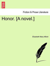 Honor. [A Novel.] by Elizabeth Mary Alford