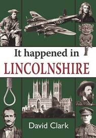 It Happened in Lincolnshire by David Clark