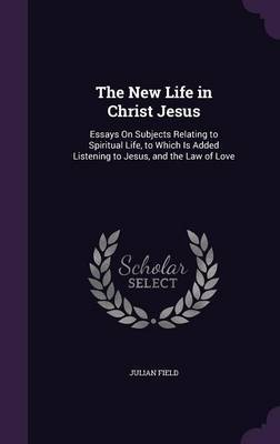 The New Life in Christ Jesus by Julian Field image