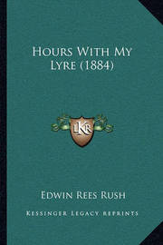 Hours with My Lyre (1884) by Edwin Rees Rush