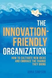 The Innovation-Friendly Organization by Anna Simpson