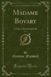 Madame Bovary, a Tale of Provincial Life, Vol. 2 by Gustave Flaubert