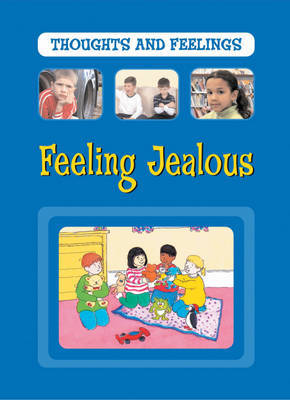 Thoughts and Feelings: Feeling Jealous by Sarah Levete
