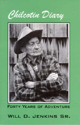 Chilcotin Diary by Will D. Jenkins