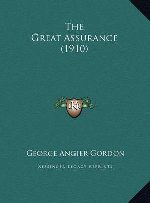 The Great Assurance (1910) the Great Assurance (1910) by George Angier Gordon