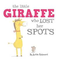 The Little Giraffe Who Lost Her Spots by Jedda Robaard