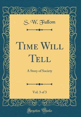 Time Will Tell, Vol. 3 of 3 by S W Fullom image