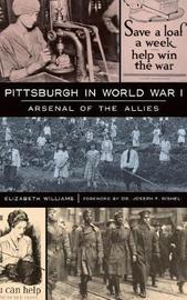 Pittsburgh in World War I by Elizabeth Williams