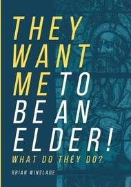 They Want Me to Be an Elder! What Do They Do? by Brian N Winslade