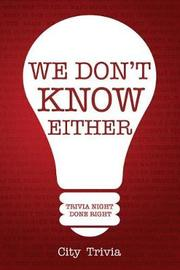 We Don't Know Either by City Trivia