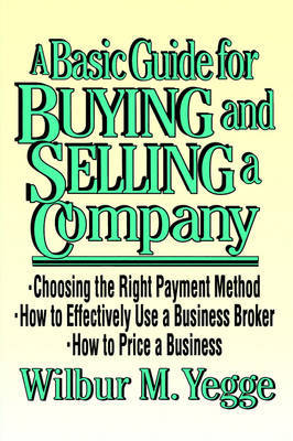 A Basic Guide to Buying and Selling a Company by Wilbur M. Yegge image