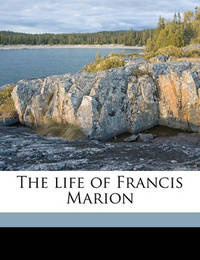 The Life of Francis Marion by William Gilmore Simms
