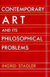 Contemporary Art And Its Philosophical Problems by Ingrid Stadler image