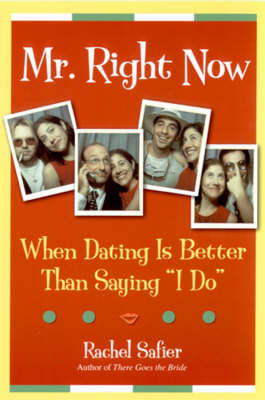 Mr. Right Now: When Dating is Better Than Saying I Do by Rachel Safier