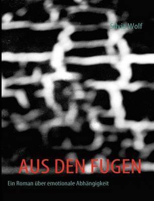 Aus Den Fugen by Silvia Wolf