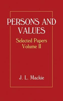Selected Papers: Volume II: Persons and Values by J.L. Mackie