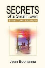 Secrets of a Small Town: Small Town Mayhem by Jean Buonanno image