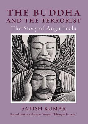 The Buddha and the Terrorist: The Story of Angulimala by Satish Kumar