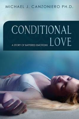 Conditional Love: A Story of Battered Emotions by Michael J Canzoniero Ph D image