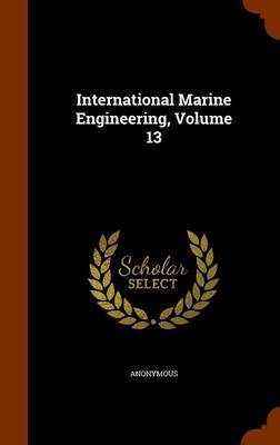 International Marine Engineering, Volume 13 by * Anonymous