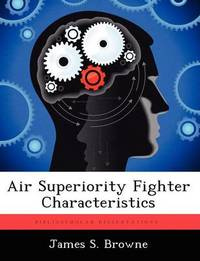 Air Superiority Fighter Characteristics by James S Browne