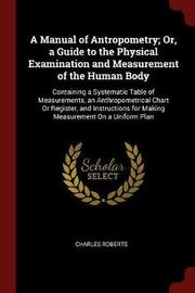 A Manual of Antropometry; Or, a Guide to the Physical Examination and Measurement of the Human Body by Charles Roberts image