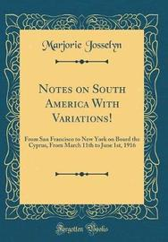 Notes on South America with Variations! by Marjorie Josselyn image