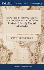 Essays Upon the Following Subjects. Viz.1. of Generosity. ... 20. of Persons Running in Debt, ... by Whitelock Bulstrode, Esq by Whitelocke Bulstrode image