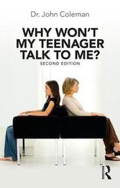 Why Won't My Teenager Talk to Me? by John Coleman