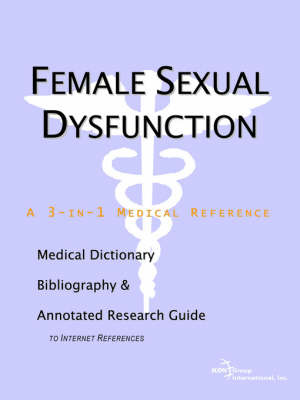 Female Sexual Dysfunction - A Medical Dictionary, Bibliography, and Annotated Research Guide to Internet References by ICON Health Publications image