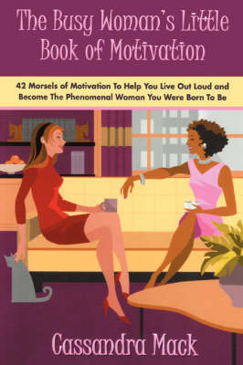 The Busy Woman's Little Book of Motivation by Cassandra Mack