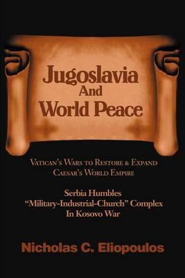 Jugoslavia and World Peace by Nicholas C. Eliopoulos