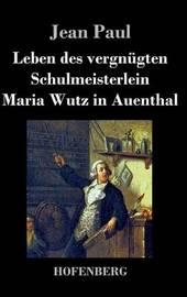 Leben Des Vergnugten Schulmeisterlein Maria Wutz in Auenthal by Jean Paul