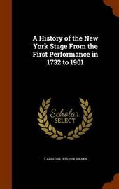 A History of the New York Stage from the First Performance in 1732 to 1901 by T Allston 1836-1918 Brown image