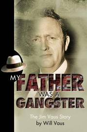 My Father Was a Gangster by Will Vaus