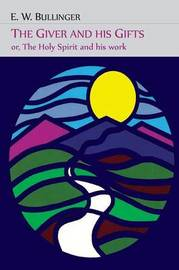 The Giver and His Gifts; Or, the Holy Spirit and His Work by E.W. Bullinger