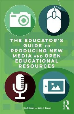 The Educator's Guide to Producing New Media and Open Educational Resources by Tim D Green image