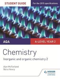 AQA A-level Year 2 Chemistry Student Guide: Inorganic and organic chemistry 2 by Alyn G. Mcfarland