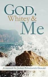 God, Whitey and Me by Joann Polackwich Oswald